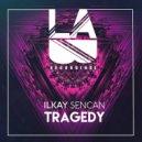 Ilkay Sencan - Tragedy (Original Mix)