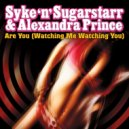 Syke \'n\' Sugarstarr & Alexandra Prince - Are You (Watching Me, Watching You) (S\'n\'S Master Mix)