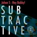 Johan S - Hey Bobby! (Original Mix)