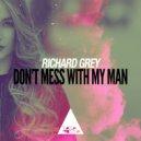 Richard Grey - Don\'t Mess With My Man  (Original Mix)