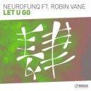 Neurofunq feat. Robin Vane - Let U Go  (Extended Mix)