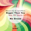 Western Sea & Liquid Waves & MC Astro - Bigger Than You (Original Mix)