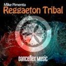 Mike Pimenta - Reggaeton Tribal (Original Mix)