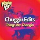 Chuggin Edits  - B4 I Let Go  (Original Mix)