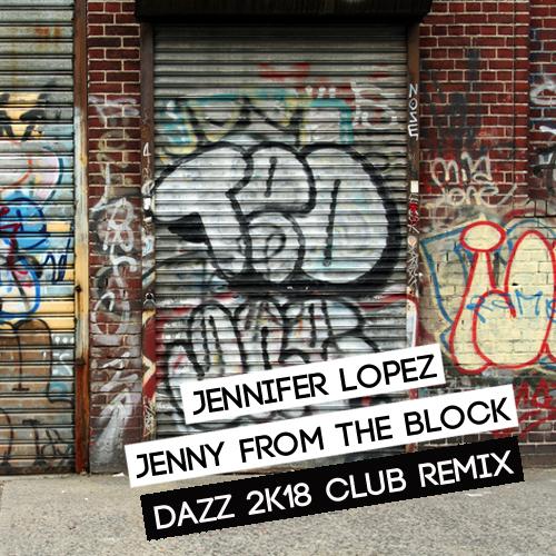 Jennifer Lopez - Jenny From The Block  (DAZZ 2k18 Club Remix)