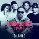 Robin Schulz & Piso 21 - Oh Child (Original Mix)