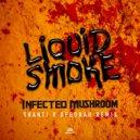 Infected Mushroom - Liquid Smoke  (Sahnti V Deedrah Remix)