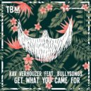 Kav Verhouzer Ft. BullySongs - Get What You Came For (Extended Club Mix)