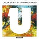Jazzy Rossco - Belive In Me (Original Mix)