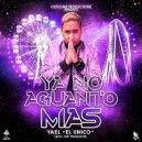 Yael El Unico - Ya No Aguanto Mas (Original Mix)