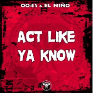 El Niño  - Act Like Ya Know (0045 & Ethan Klein Remix)