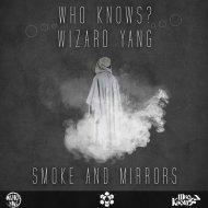 Who Knows? & Wizard Yang - Smokes & Mirrors  (Original Mix)