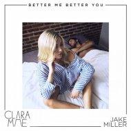 Jake Miller & Clara Mae - Better Me Better You (Original Mix)