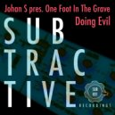 Johan S pres. One Foot In The Grave  - Doing Evil (Original Mix)