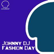 Johnny DJ - Fashion Day (Original Mix)