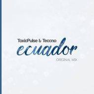 ToxicPulse & Teccno - Ecuador (Original Mix)