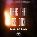 Justin James (Chicago) & CC Rock - Make That Ass Jack (feat. CC Rock) (Vocal Mix)