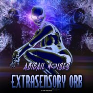 Abigail Noises - Extrasensory Orb (Original Mix)