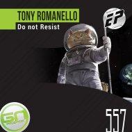 Tony Romanello - Do Not Resist (Original Mix)