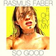 Rasmus Faber Ft. OhHeyMy - So Good (Original Mix)