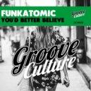 Funkatomic - You\'d Better Believe (Original Mix)