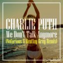 Charlie Puth & Selena Gomez - We Don\'t Talk Anymore (Notorious & Bentley Grey Remix)