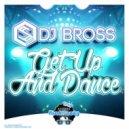 DJ Bross - Get Up And Dance (Original Mix)
