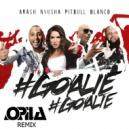 Arash, Nyusha, Pitbull, Blanco - Goalie Goalie (Opila Radio Mix)