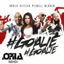 Arash, Nyusha, Pitbull, Blanco - Goalie Goalie  (Opila Remix)