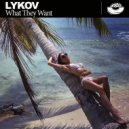 Lykov - What They Want (Original Mix)