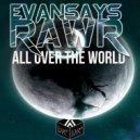 EvanSaysRawr - All Over The World (Original Mix)