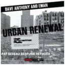 Dave Anthony & Eman - Urban Renewal (Pat Bedeau\'s Bedfunk Retouch)