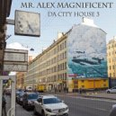 Mr. Alex Magnificent - Da City House 3 ()