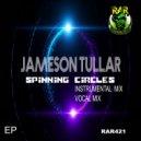 Jameson Tullar - Spinning Circles (Vocal Mix)