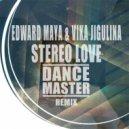 Edward Maya & Vika Jigulina - Stereo Love  (Dance Master Remix)
