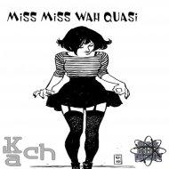 Kach - Miss Miss Wah Quasi (Original Mix)