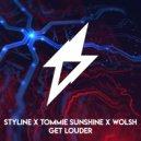 Styline X Tommie Sunshine X Wolsh - Get Louder (Original Mix)