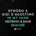 Dynoro & Gigi D\'Agostino - In My Mind  (Nejtrino & Baur Rework)