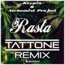 KEYPRO & ALCHEMIST PROJECT - Rasta (TATTONE Remix 2018)