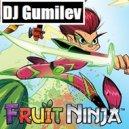 Dj Gumilev - Fruit Ninja ()