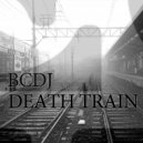 BCDJ - Death Train (Original)
