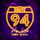 Route 94 - My Love (ORBZ Remix)