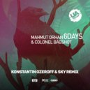 Mahmut Orhan & Colonel Bagshot - 6 Days  (Konstantin Ozeroff & Sky Radio Mix)