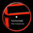 Noname  - I\'m Your DJ (Pulsedriver Remix)