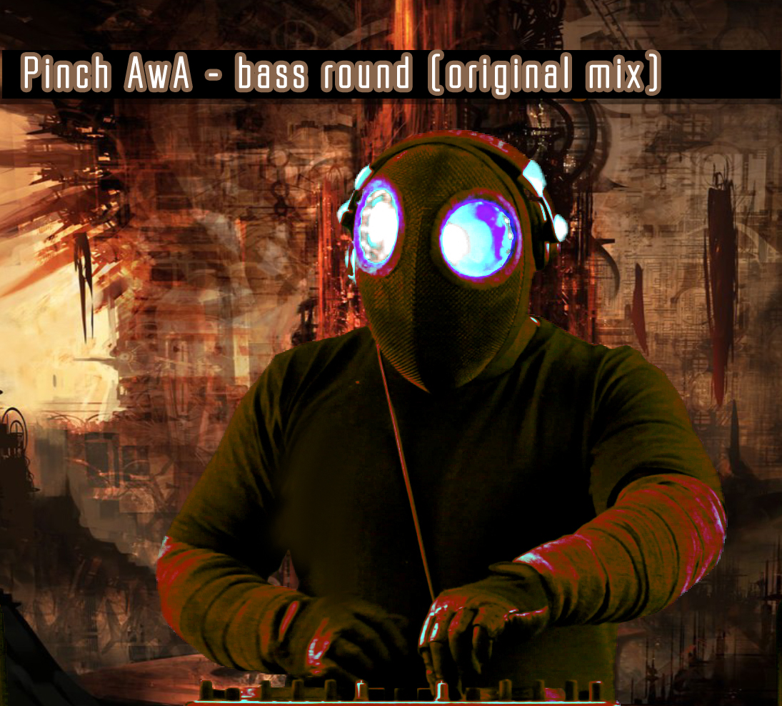 Pinch AwA - Bass Round (Original mix)