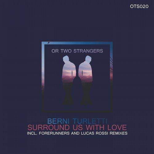 Berni Turletti - Surround Us With Love (Forerunners Remix)