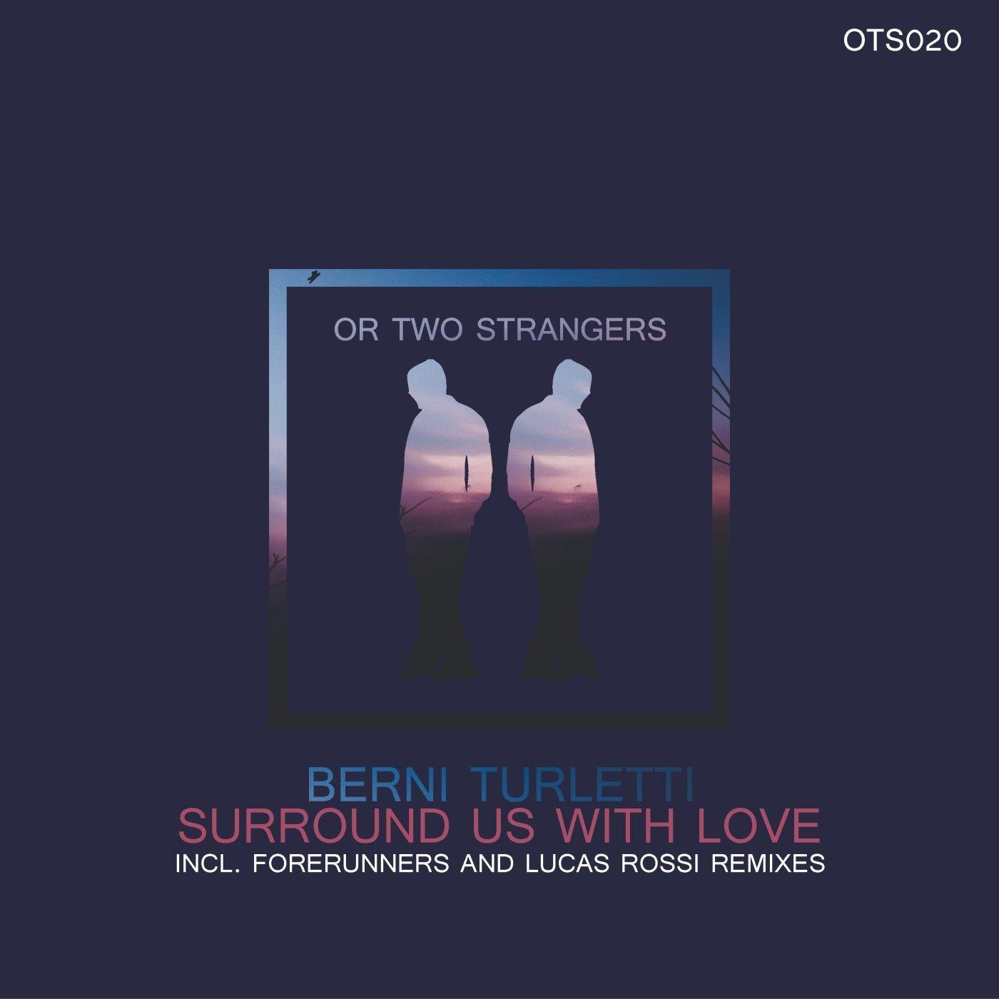 Berni Turletti - Surround Us With Love  (Lucas Rossi Remix)