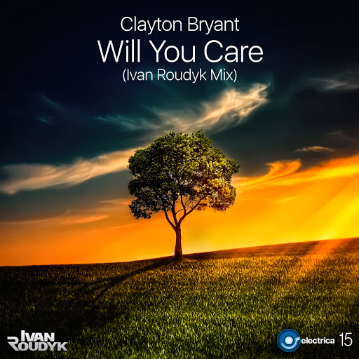 Clayton Bryant - Will You Care  (Ivan Roudyk Mix)