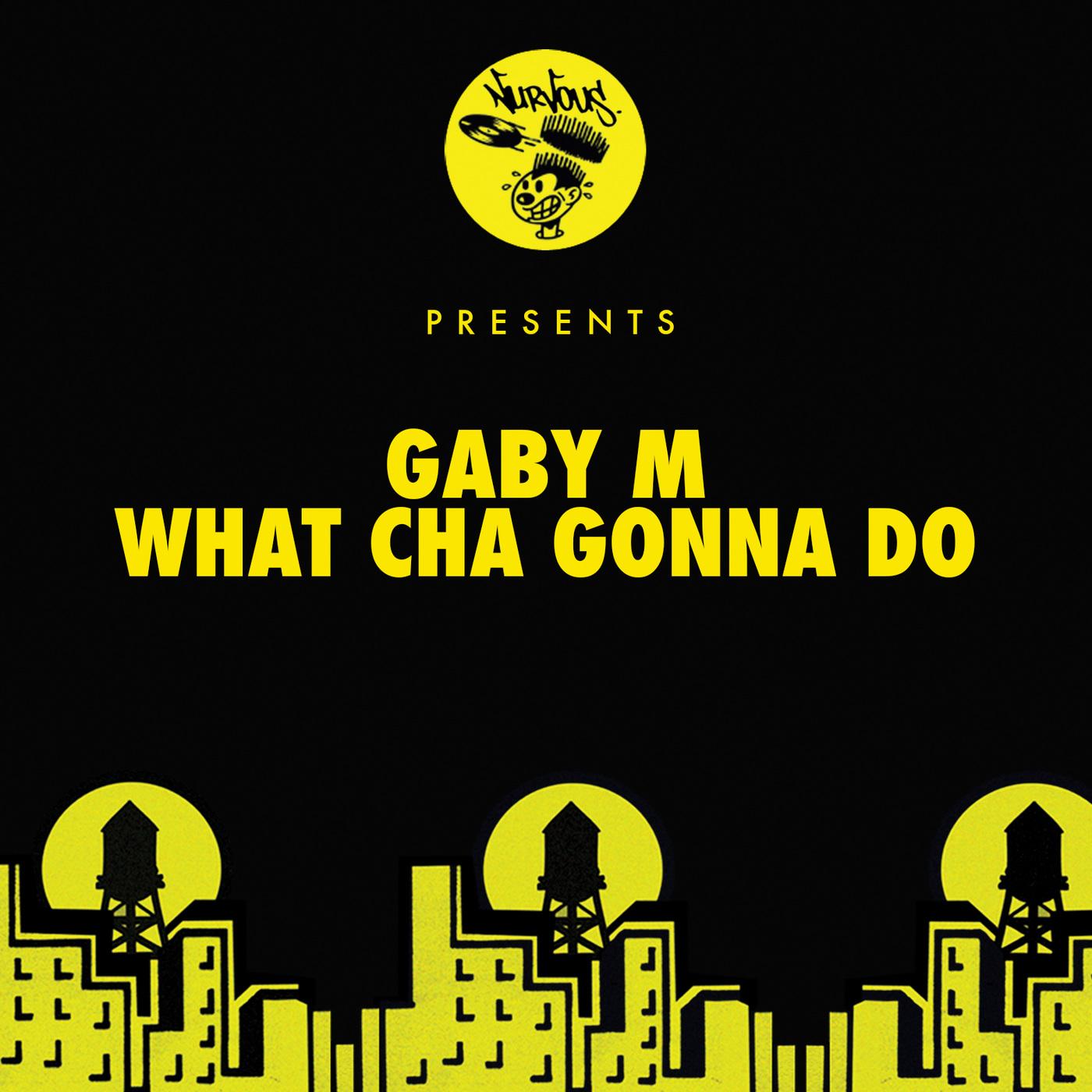 Gaby M - What Cha Gonna Do (Original Mix)