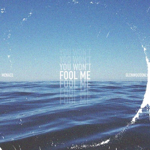 Menace, Glenwoodonly - You Won\'t, Fool Me (Original Mix)